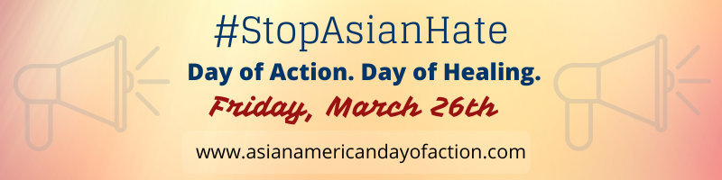 #StopAsianHate Friday March 26th www.asianamericandayofaction.com